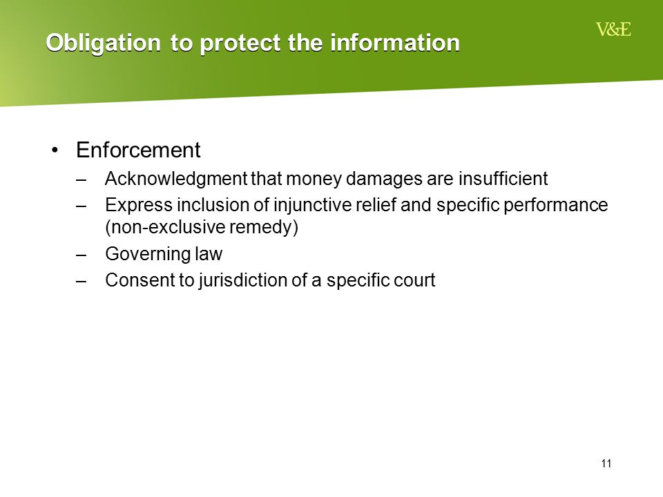 11 Obligation to protect the information Enforcement –Acknowledgment that money damages are insufficient –Express inclusion of injunctive relief and s