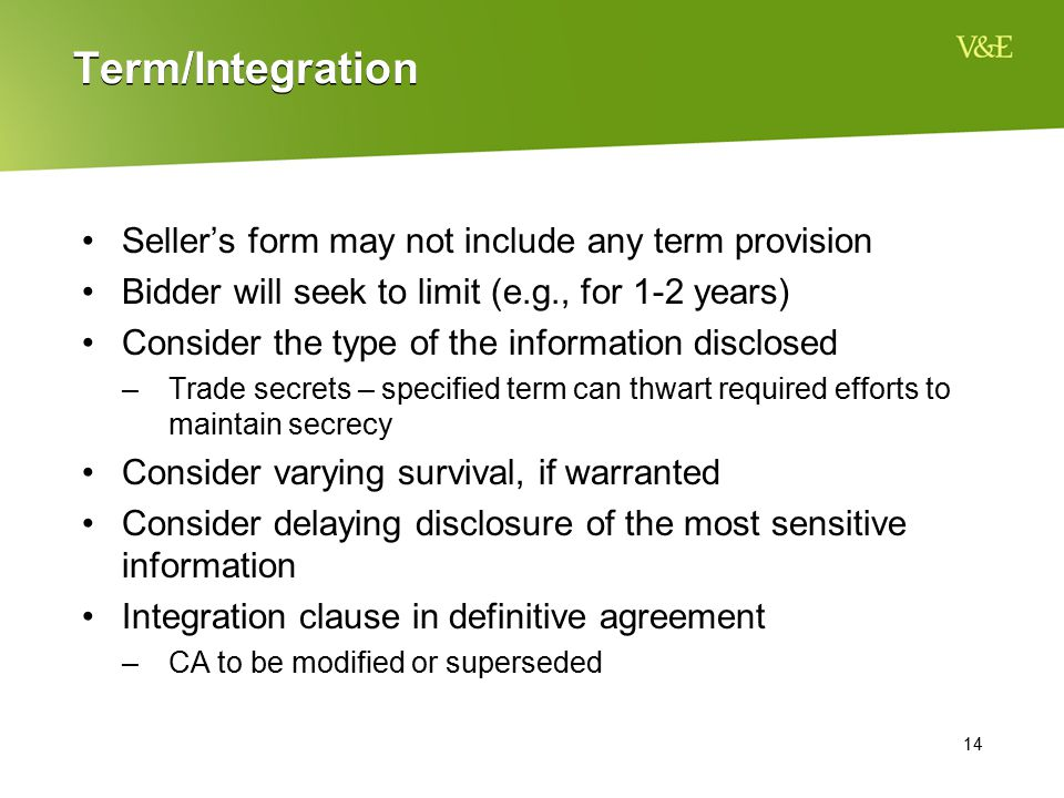 14 Term/Integration Seller's form may not include any term provision Bidder will seek to limit (e.g., for 1-2 years) Consider the type of the informat