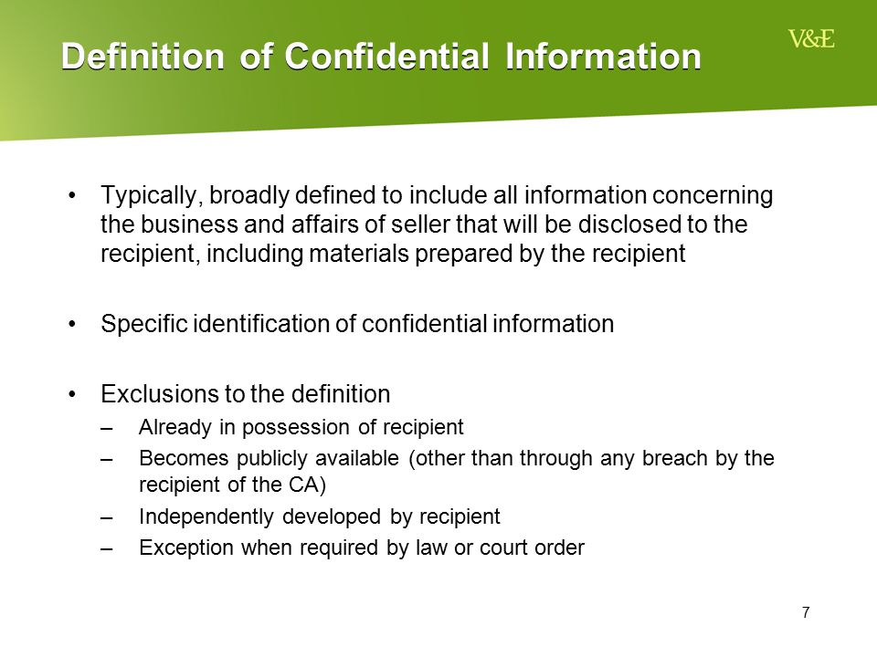 7 Definition of Confidential Information Typically, broadly defined to include all information concerning the business and affairs of seller that will