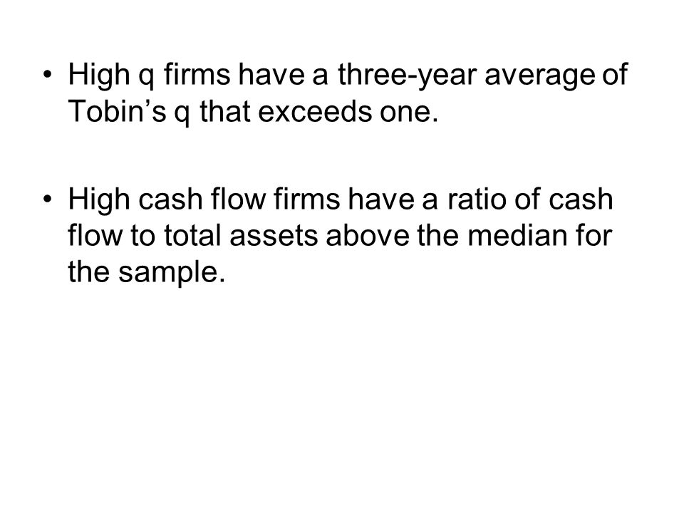 High q firms have a three-year average of Tobin's q that exceeds one.