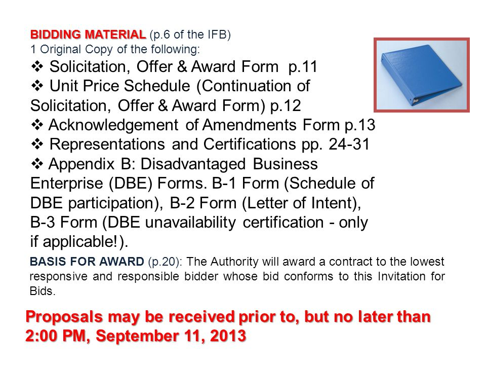 BIDDING MATERIAL BIDDING MATERIAL (p.6 of the IFB) 1 Original Copy of the following:  Solicitation, Offer & Award Form p.11  Unit Price Schedule (Continuation of Solicitation, Offer & Award Form) p.12  Acknowledgement of Amendments Form p.13  Representations and Certifications pp.