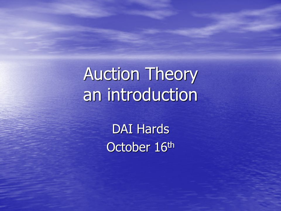 Auction Theory an introduction DAI Hards October 16 th