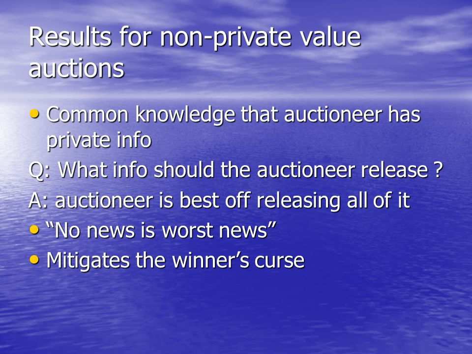 Results for non-private value auctions Common knowledge that auctioneer has private info Common knowledge that auctioneer has private info Q: What info should the auctioneer release .