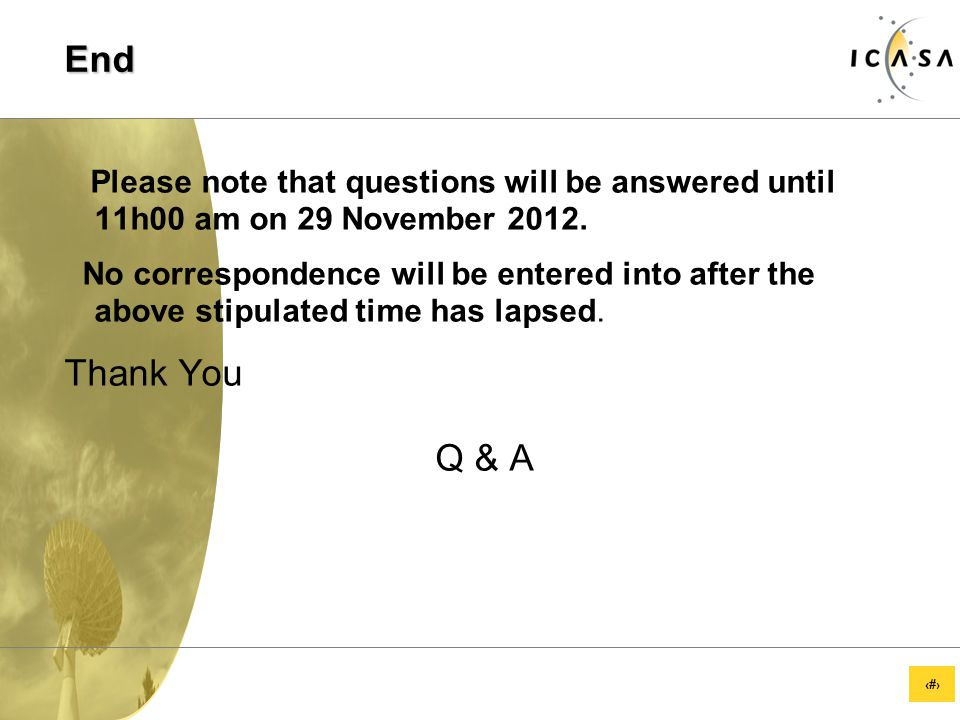 16 End Please note that questions will be answered until 11h00 am on 29 November 2012.