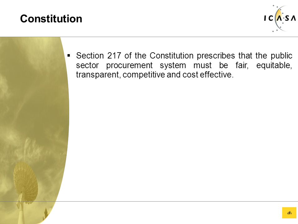 55 Constitution  Section 217 of the Constitution prescribes that the public sector procurement system must be fair, equitable, transparent, competitive and cost effective.