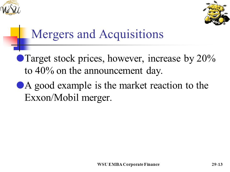 WSU EMBA Corporate Finance29-12 Mergers and Acquisitions  In efficient markets, the stock market reaction on the day of the merger announcement repre
