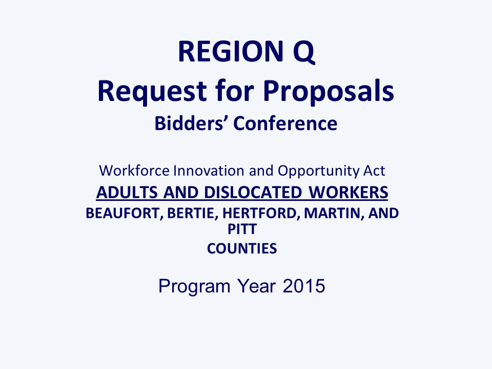 Proposal Instructions Submit proposals no later than 12:00 Noon EST on April 24, 2015 to the Region Q Local Area Office.