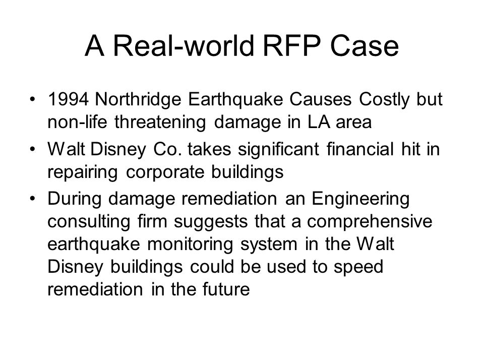 A Real-world RFP Case 1994 Northridge Earthquake Causes Costly but non-life threatening damage in LA area Walt Disney Co.