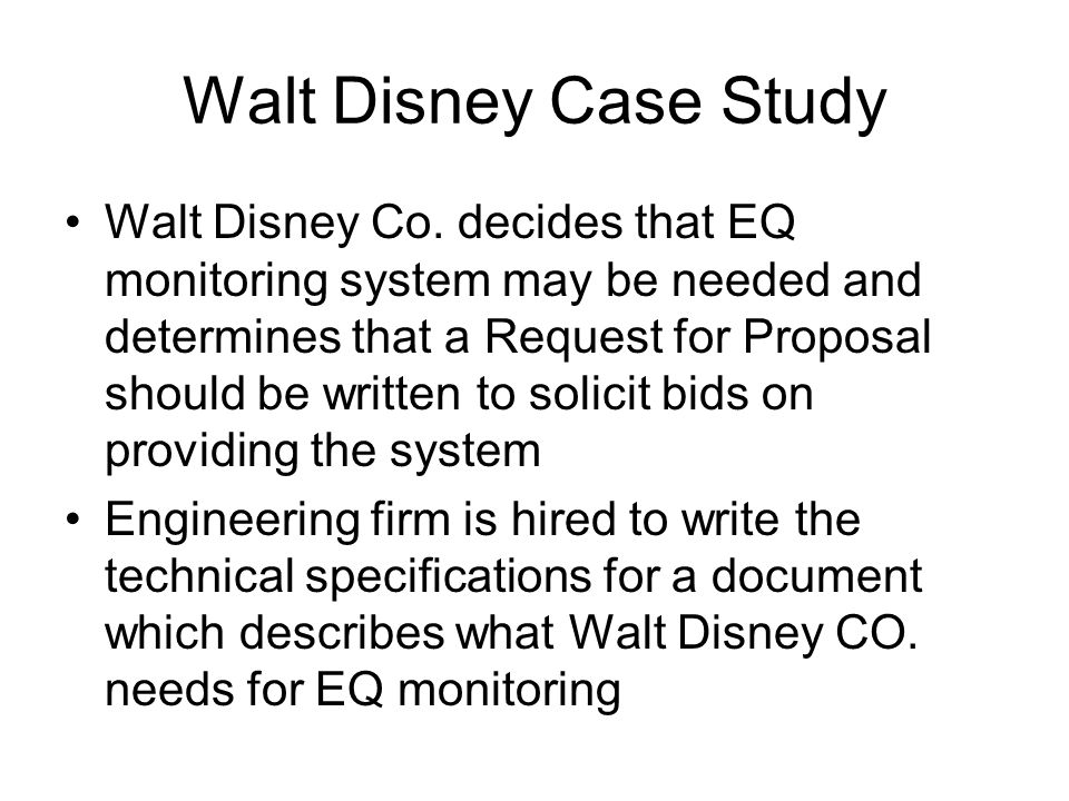 Walt Disney Case Study Walt Disney Co. decides that EQ monitoring system may be needed and determines that a Request for Proposal should be written to