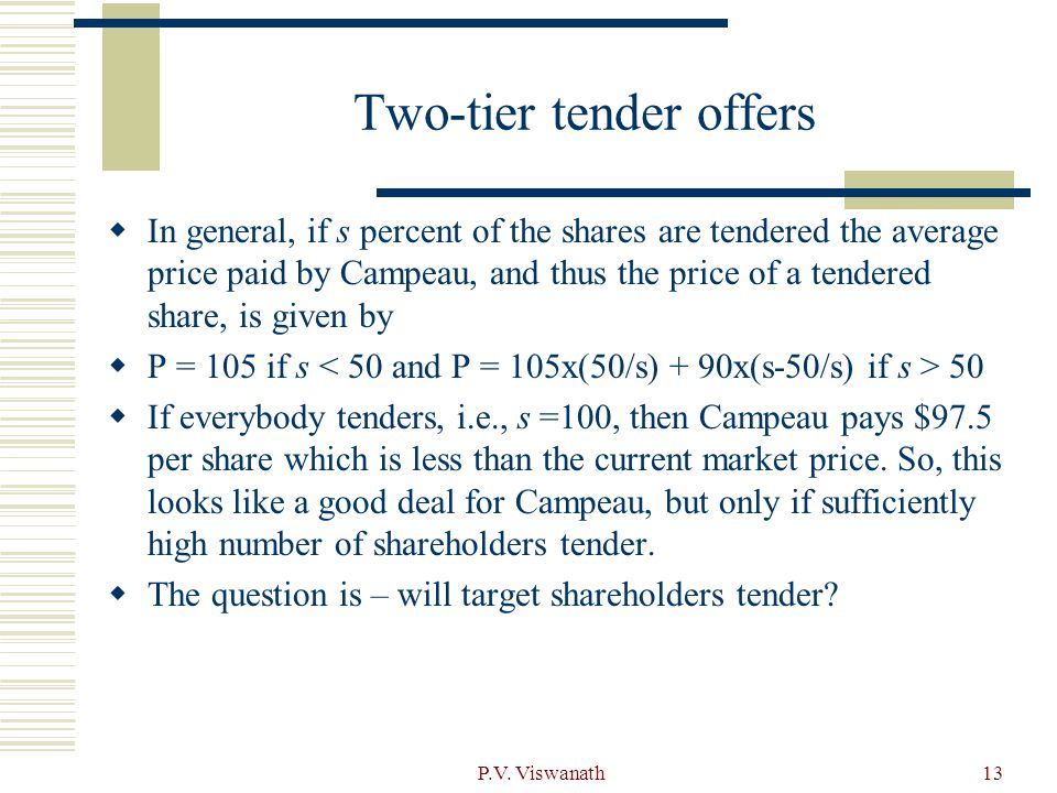 P.V. Viswanath13 Two-tier tender offers  In general, if s percent of the shares are tendered the average price paid by Campeau, and thus the price of