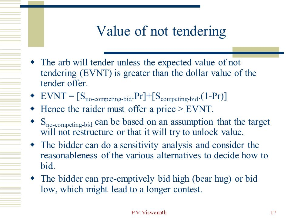 P.V. Viswanath17 Value of not tendering  The arb will tender unless the expected value of not tendering (EVNT) is greater than the dollar value of th