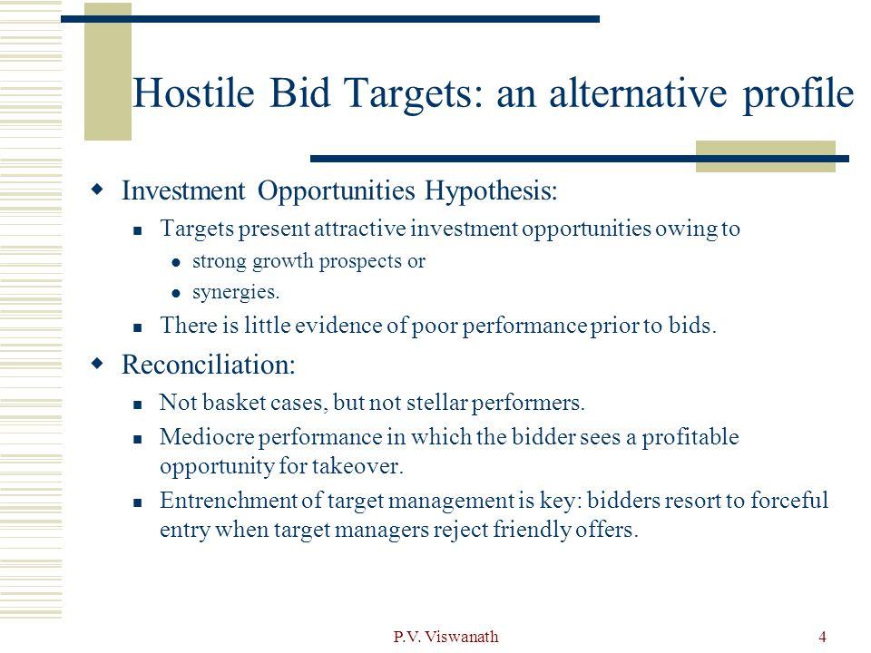 P.V. Viswanath4 Hostile Bid Targets: an alternative profile  Investment Opportunities Hypothesis: Targets present attractive investment opportunities