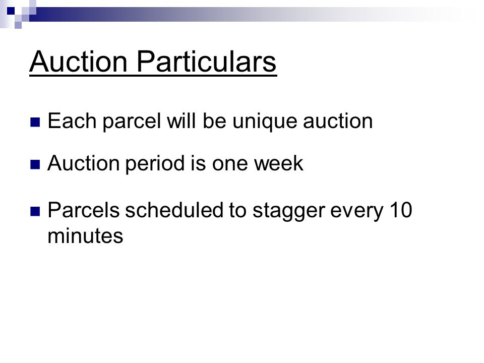 Auction Particulars Each parcel will be unique auction Auction period is one week Parcels scheduled to stagger every 10 minutes