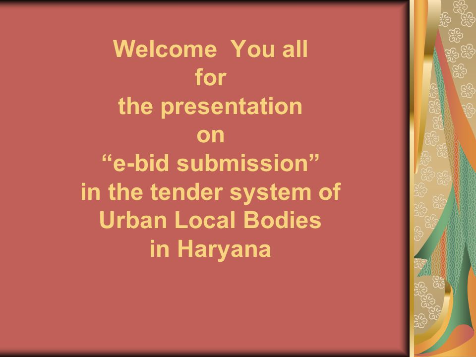 Welcome You all for the presentation on e-bid submission in the tender system of Urban Local Bodies in Haryana