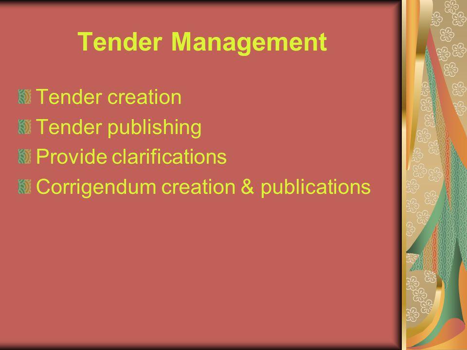 Tender Management Tender creation Tender publishing Provide clarifications Corrigendum creation & publications