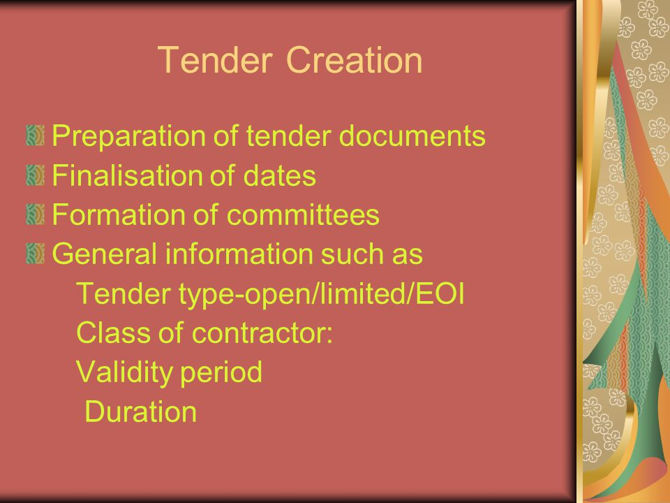 Tender Creation Preparation of tender documents Finalisation of dates Formation of committees General information such as Tender type-open/limited/EOI Class of contractor: Validity period Duration