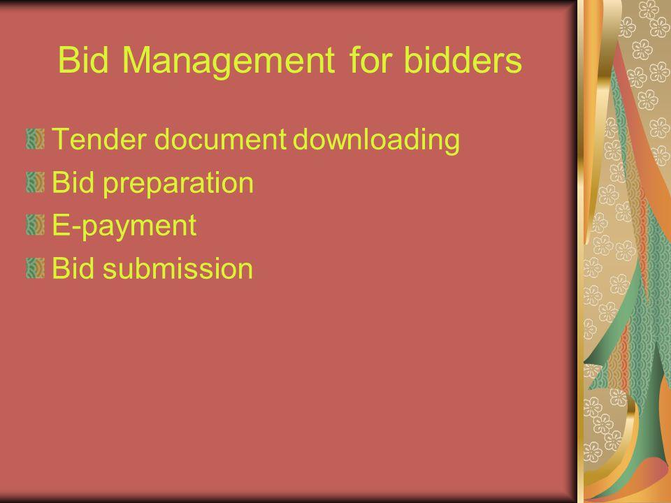 Bid Management for bidders Tender document downloading Bid preparation E-payment Bid submission