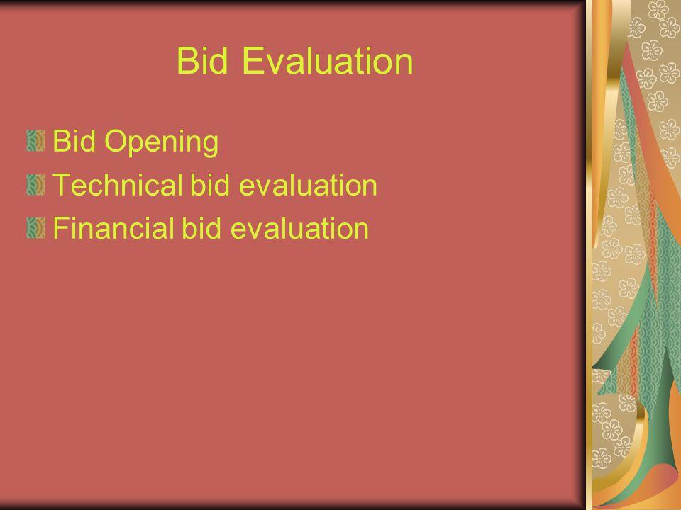 Bid Evaluation Bid Opening Technical bid evaluation Financial bid evaluation