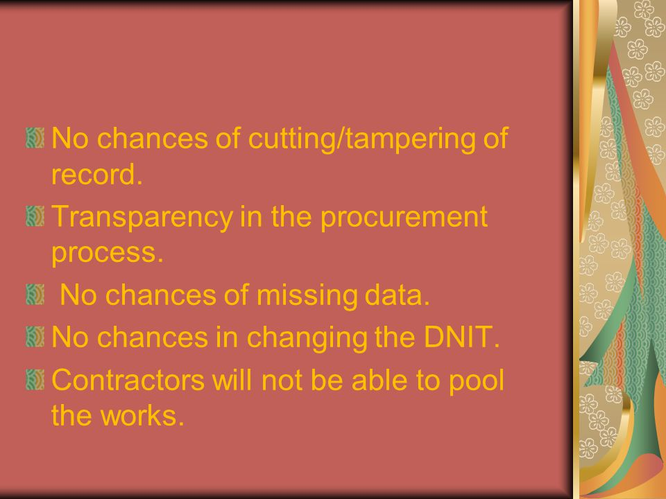 No chances of cutting/tampering of record. Transparency in the procurement process.
