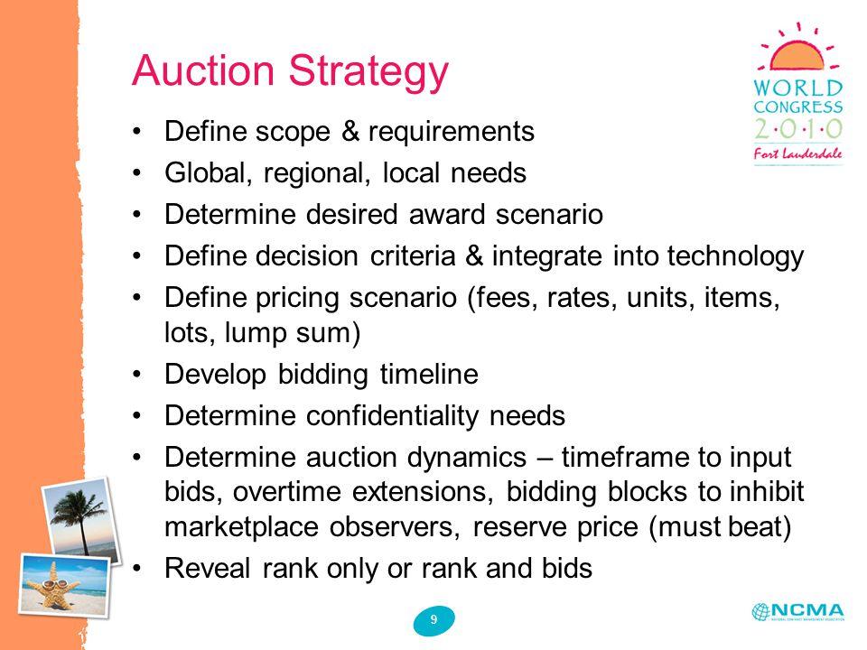 9 Auction Strategy Define scope & requirements Global, regional, local needs Determine desired award scenario Define decision criteria & integrate int