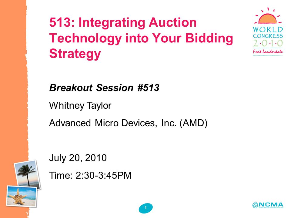 1 1 513: Integrating Auction Technology into Your Bidding Strategy Breakout Session #513 Whitney Taylor Advanced Micro Devices, Inc.