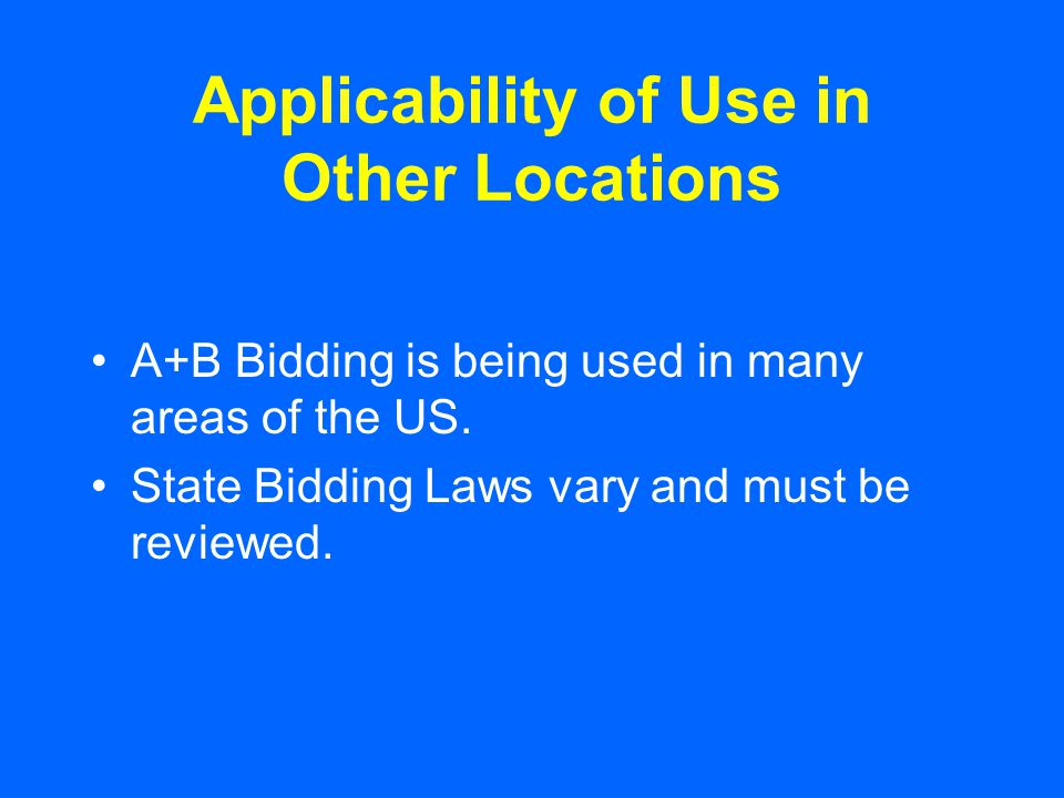 Applicability of Use in Other Locations A+B Bidding is being used in many areas of the US.