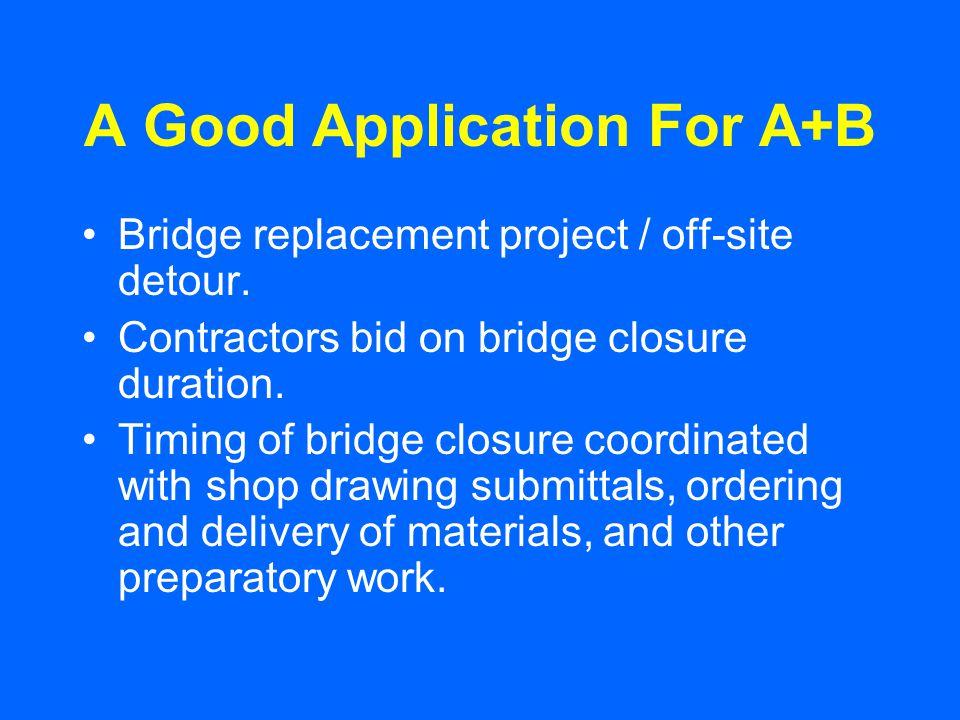 A Good Application For A+B Bridge replacement project / off-site detour. Contractors bid on bridge closure duration. Timing of bridge closure coordina