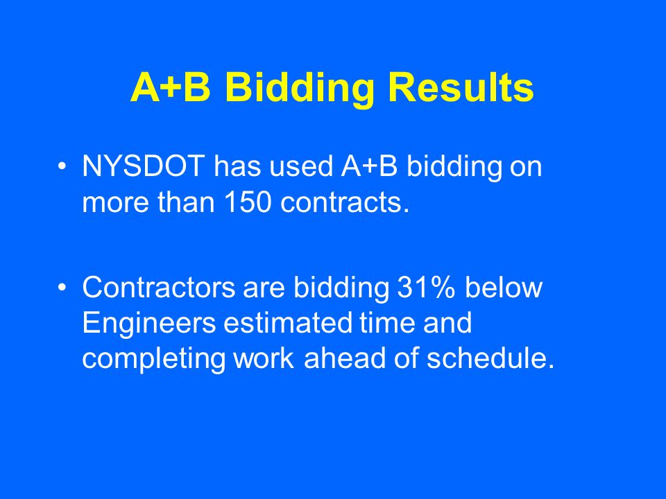 A+B Bidding Results NYSDOT has used A+B bidding on more than 150 contracts.