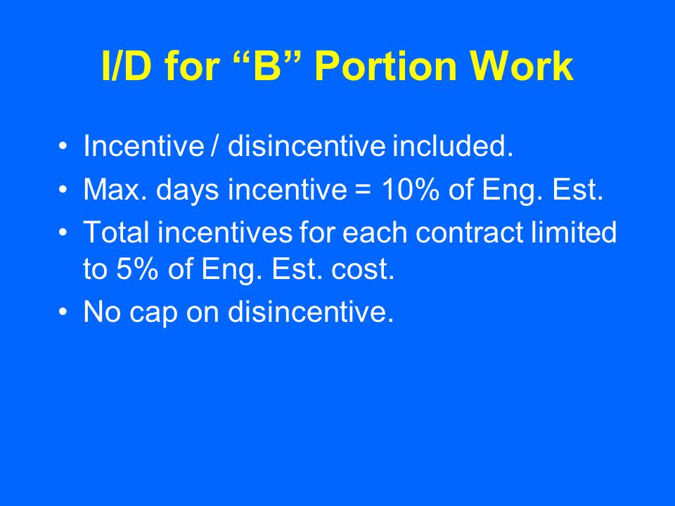 """I/D for """"B"""" Portion Work Incentive / disincentive included. Max. days incentive = 10% of Eng. Est. Total incentives for each contract limited to 5% of"""