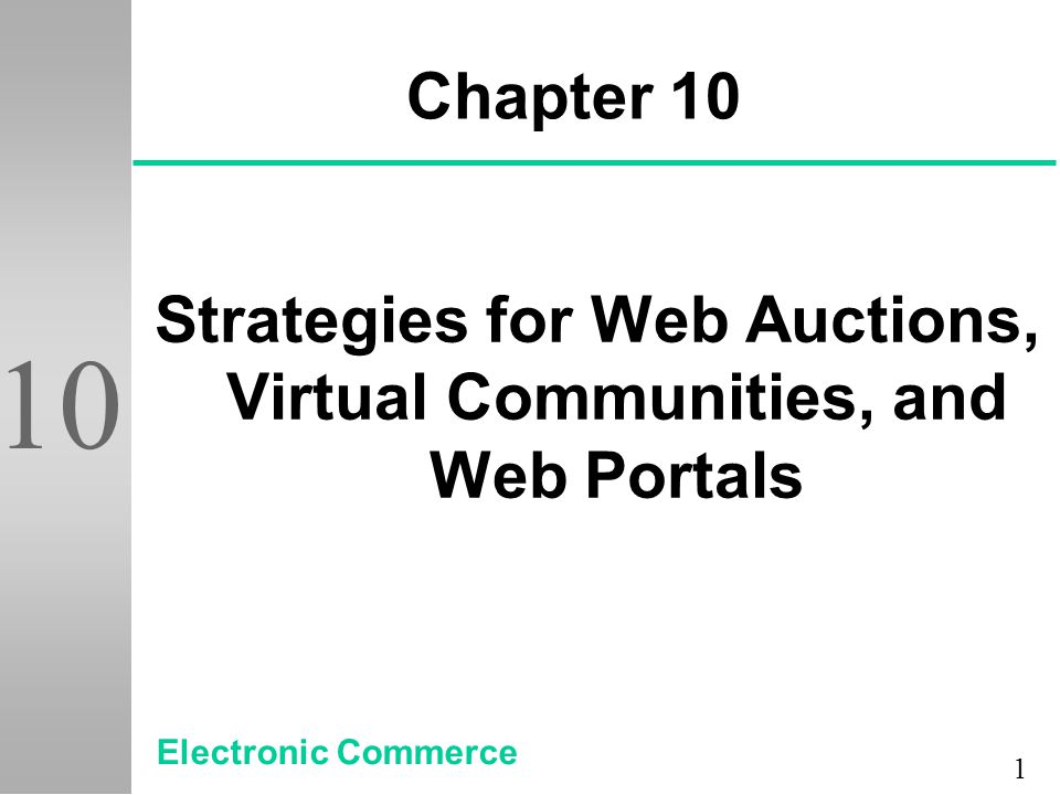 1 10 Chapter 10 Strategies for Web Auctions, Virtual Communities, and Web Portals Electronic Commerce
