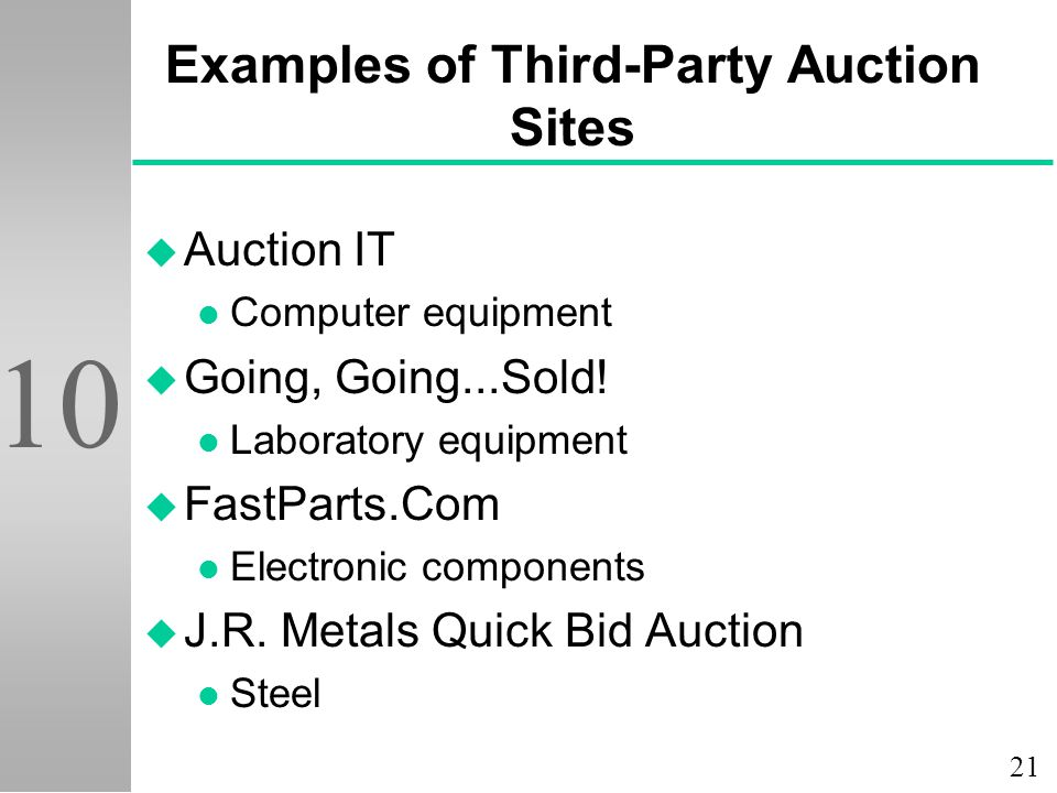 21 10 Examples of Third-Party Auction Sites u Auction IT l Computer equipment u Going, Going...Sold.