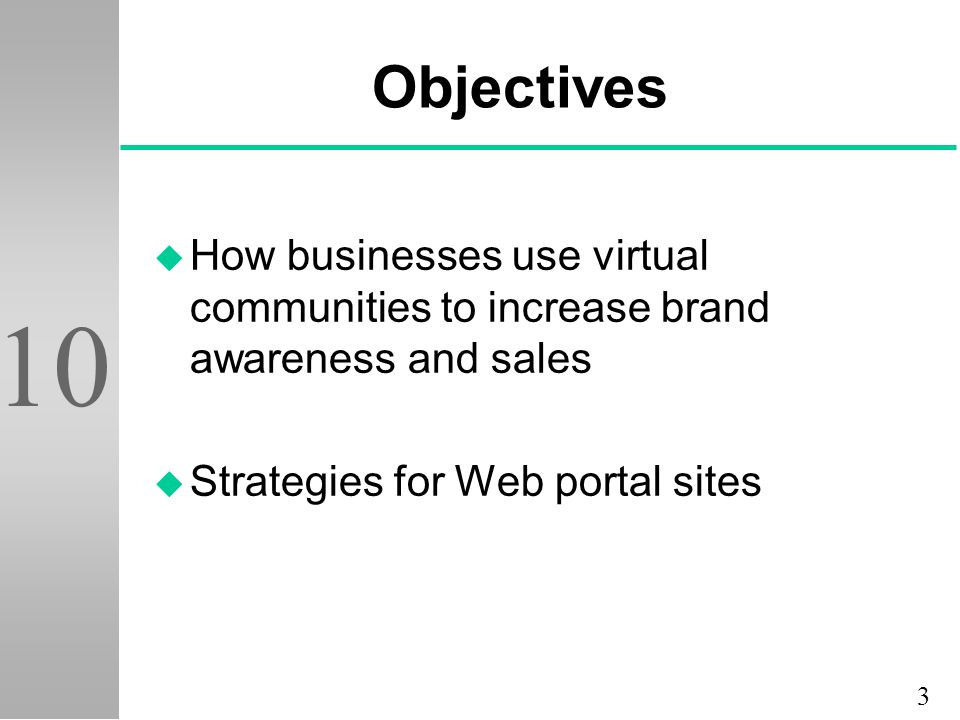 3 10 Objectives u How businesses use virtual communities to increase brand awareness and sales u Strategies for Web portal sites