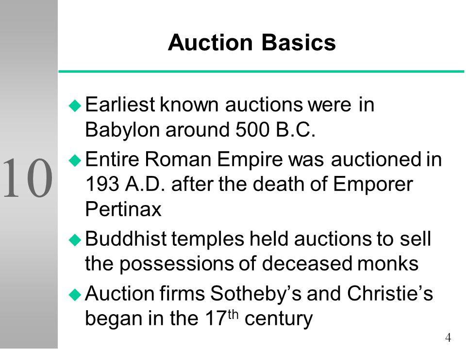 4 10 Auction Basics u Earliest known auctions were in Babylon around 500 B.C.