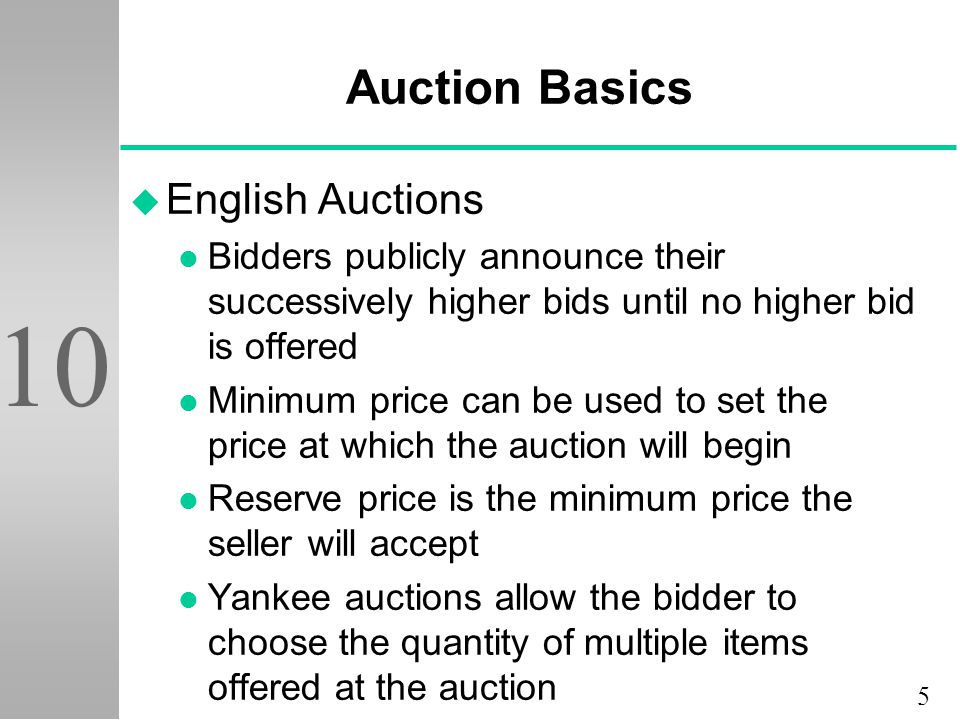 6 10 Auction Basics u Dutch Auctions l Form of open auction in which bidding starts at a high price and drops until a bidder accepts the price l Usually the seller offers a number of similar items for sale l Good for moving large numbers of commodity items quickly