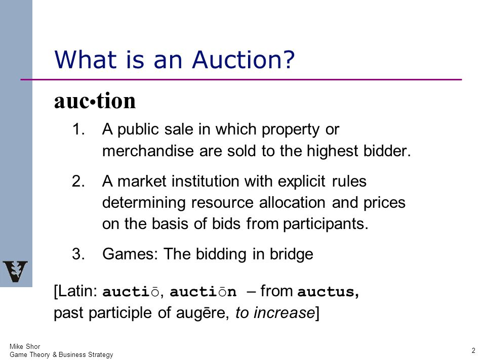 Mike Shor Game Theory & Business Strategy 2 What is an Auction.