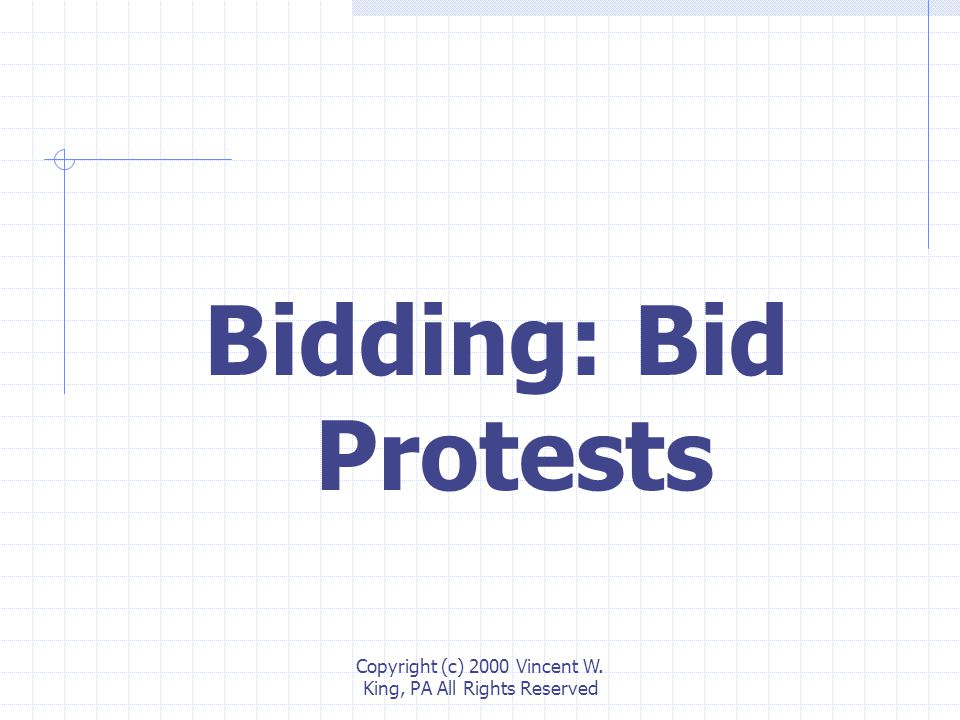 Copyright (c) 2000 Vincent W. King, PA All Rights Reserved Bidding: Bid Protests
