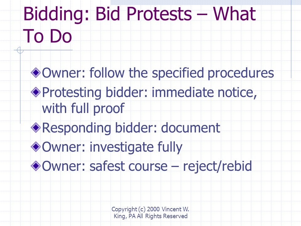 Bidding: Bid Protests Generally applies only to public bidding Lowest responsive/responsible bidder Responsive in all material respects Responsible: experience, financial & other resources, integrity, etc.
