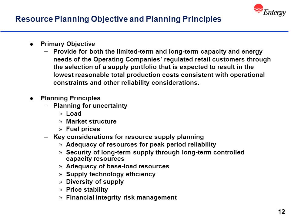 12 Resource Planning Objective and Planning Principles l Primary Objective –Provide for both the limited-term and long-term capacity and energy needs of the Operating Companies' regulated retail customers through the selection of a supply portfolio that is expected to result in the lowest reasonable total production costs consistent with operational constraints and other reliability considerations.