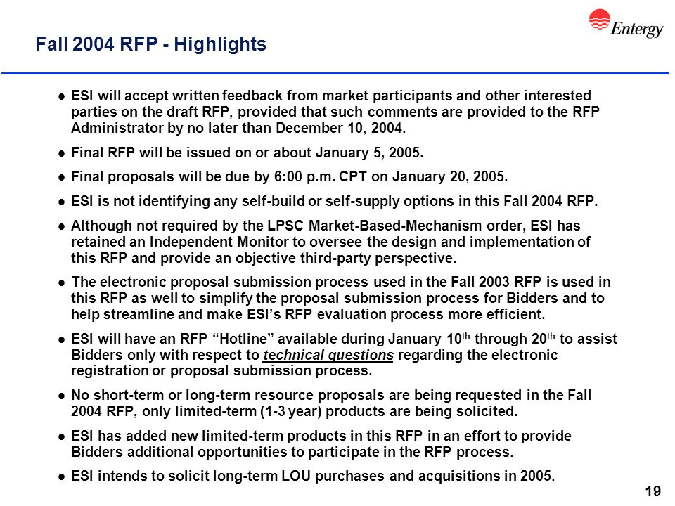 19 Fall 2004 RFP - Highlights l ESI will accept written feedback from market participants and other interested parties on the draft RFP, provided that such comments are provided to the RFP Administrator by no later than December 10, 2004.