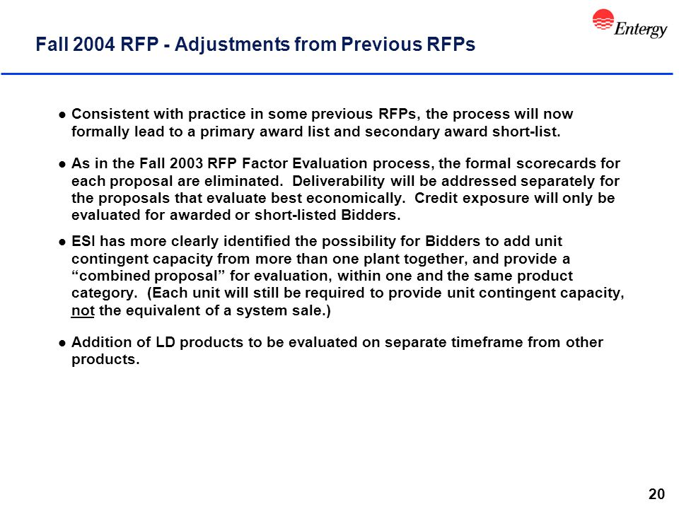 20 Fall 2004 RFP - Adjustments from Previous RFPs l Consistent with practice in some previous RFPs, the process will now formally lead to a primary award list and secondary award short-list.