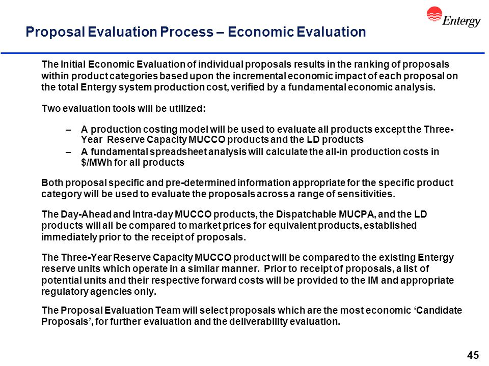 45 Proposal Evaluation Process – Economic Evaluation The Initial Economic Evaluation of individual proposals results in the ranking of proposals withi