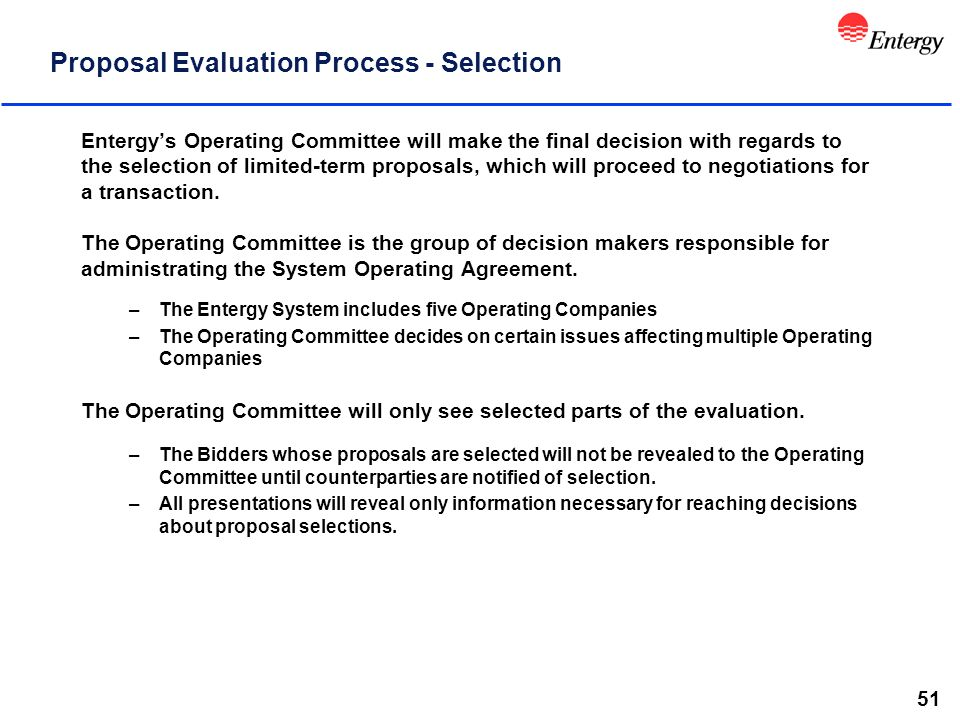 51 Proposal Evaluation Process - Selection Entergy's Operating Committee will make the final decision with regards to the selection of limited-term proposals, which will proceed to negotiations for a transaction.