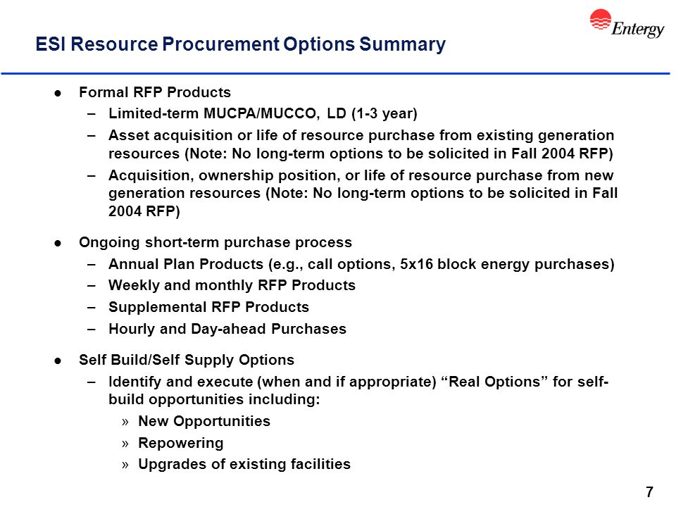 7 ESI Resource Procurement Options Summary l Formal RFP Products –Limited-term MUCPA/MUCCO, LD (1-3 year) –Asset acquisition or life of resource purch