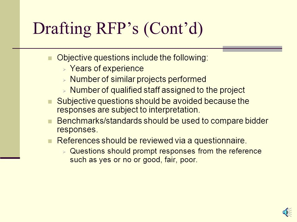 Drafting RFP's (Cont'd) The matrix and RFP are drafted together to ensure that the answers scored in the matrix appear as questions in the RFP.