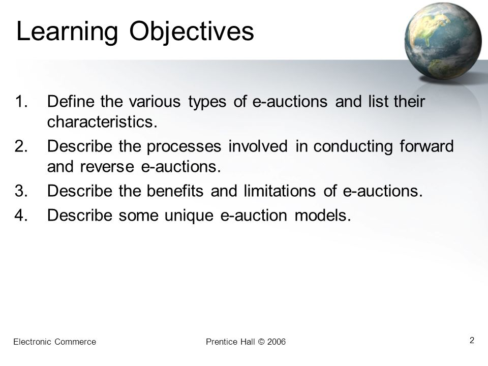 Electronic CommercePrentice Hall © 2006 3 Learning Objectives 5.Describe the various services that support e-auctions.