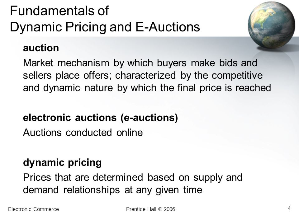 Electronic CommercePrentice Hall © 2006 25 Double Auctions, Bundle Trading, and Pricing Issues bundle trading The selling of several related products and/or services together Prices in Auctions: Higher or Lower.