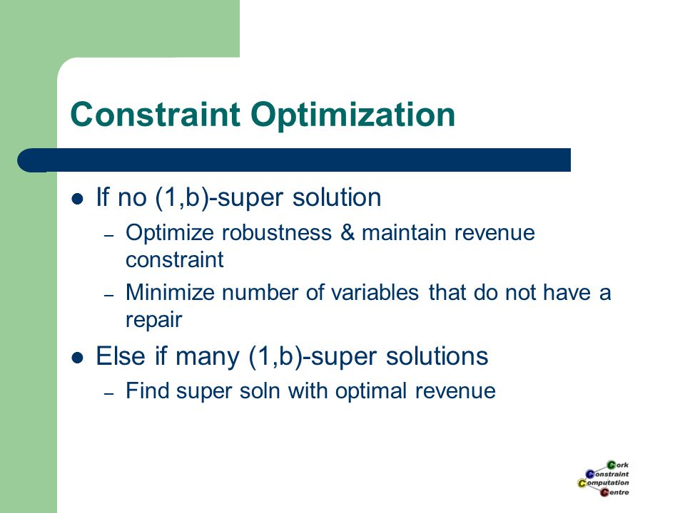 Constraint Optimization If no (1,b)-super solution – Optimize robustness & maintain revenue constraint – Minimize number of variables that do not have