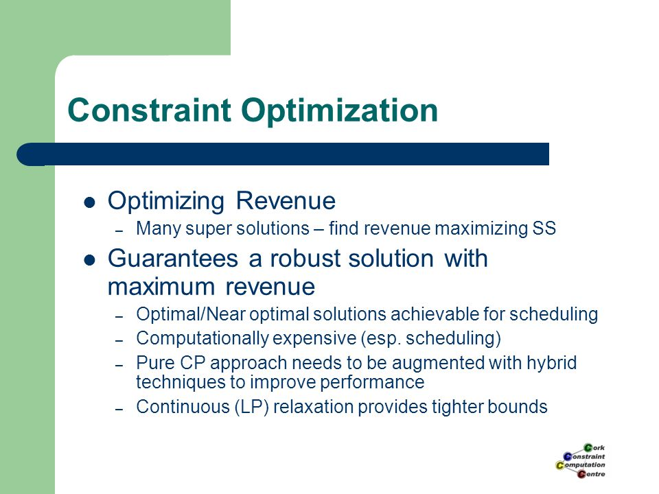 Constraint Optimization Optimizing Revenue – Many super solutions – find revenue maximizing SS Guarantees a robust solution with maximum revenue – Opt