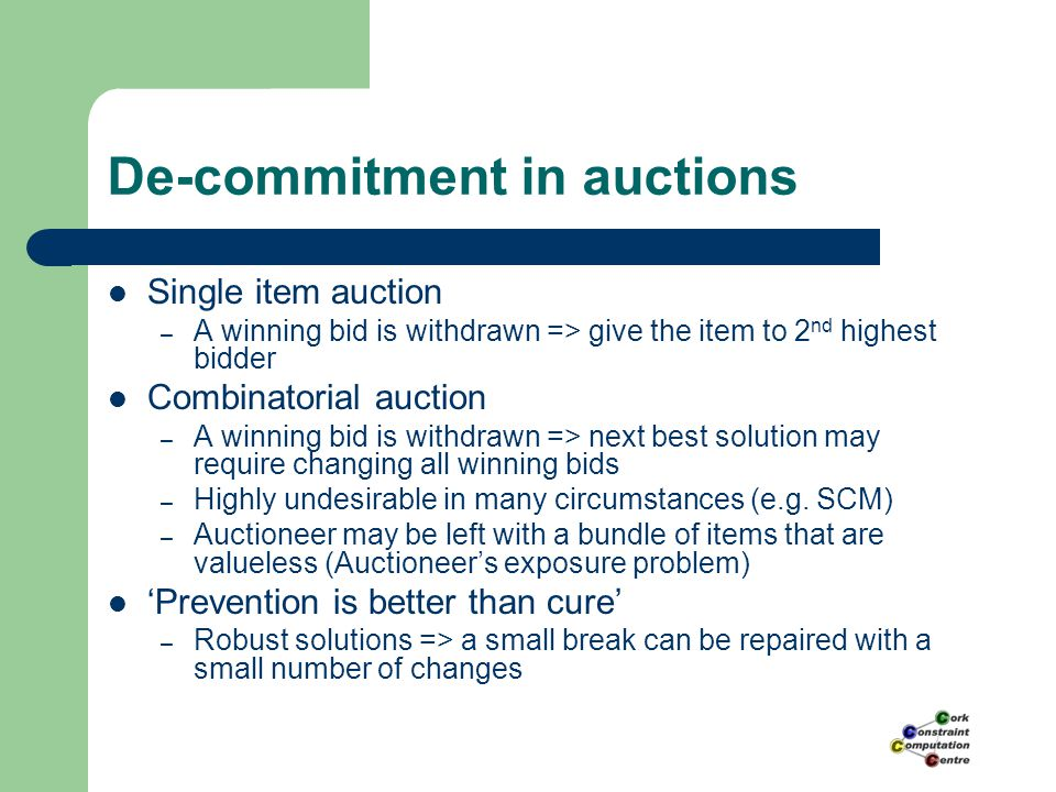 De-commitment in auctions Single item auction – A winning bid is withdrawn => give the item to 2 nd highest bidder Combinatorial auction – A winning b
