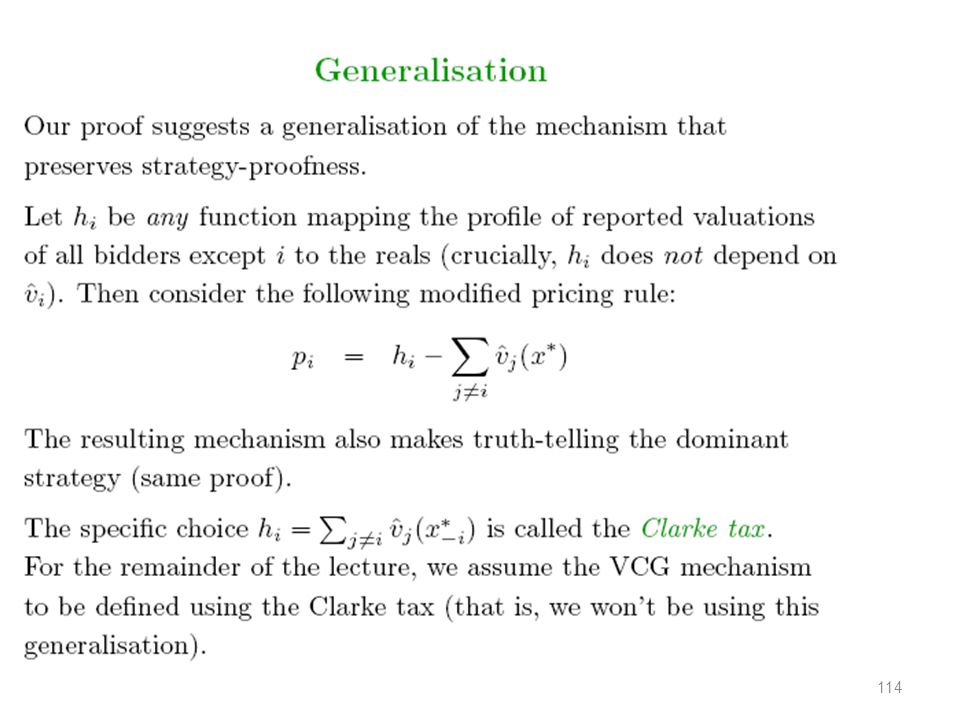 Strategy-Proofness Theorem 2 In the VCG mechanism, reporting their true valuation is a dominant strategy for each bidder.